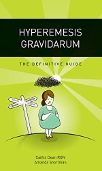 Hyperemesis Gravidarum - The Definitive Guide by Caitlin Dean adn Amanda Shortman